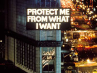Jenny Holzer, Protect me from that I Want.
